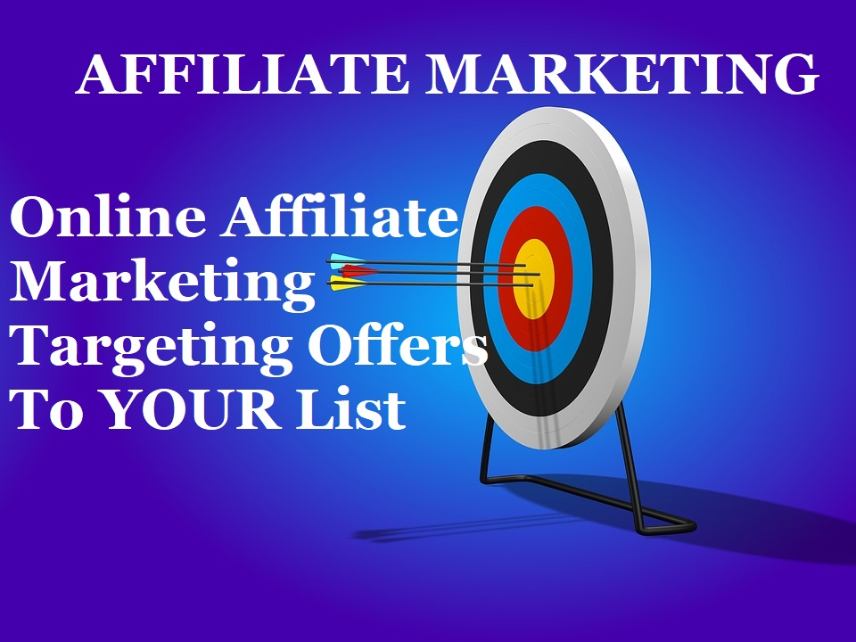 Online Affiliate Marketing Targeting Offers To List